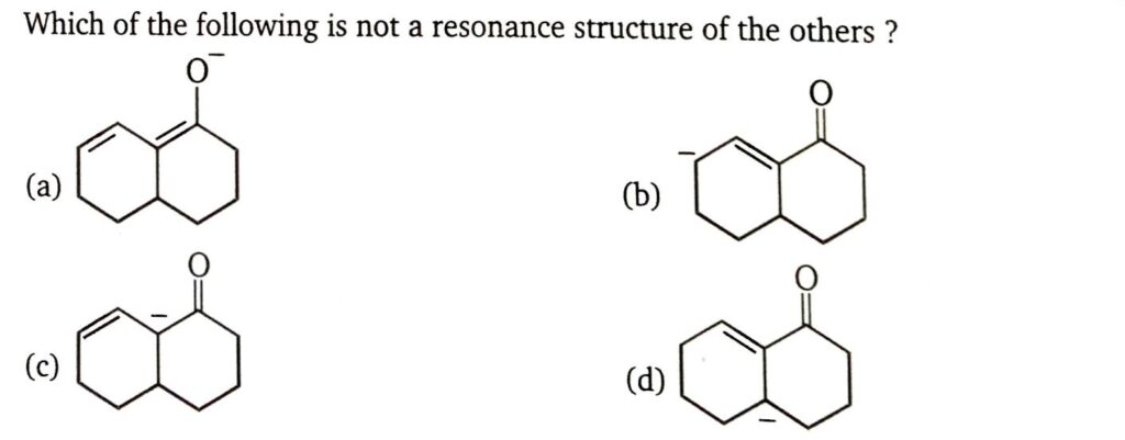 MS Chauhan GOC question Which of the following is not the resonating structure of the others ?